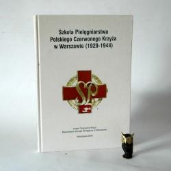 Szkoła Pielęgniarstwa PCK w Warszawie 1929-1944 - Warszawa 2003