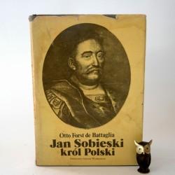 """Otto Forst de Battaglia """" Jan Sobieski król Polski"""" Warszawa 1983"""
