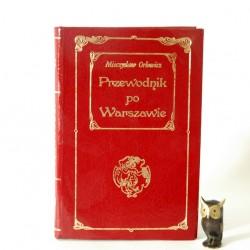 """Orłowicz M. """"Przewodnik po Warszawie"""" Reprint wyd. 1922"""