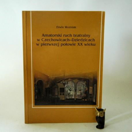 """Wożniak E."""" Amatorski ruch teatralny w Czechowicach Dziedzicach"""" Bielsko Biała 1999"""