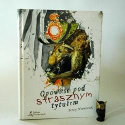 """Niemczuk J. """" Opowieść pod strasznym tytułem"""" Warszawa 2011"""