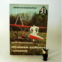 """Wojciechowski J. """" Ultralekkie szybowce i samoloty"""" Warszawa 1986"""