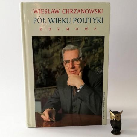 """Chrzanowski W. """"Pół wieku polityki..."""" , Warszawa 1997"""