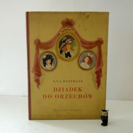 """Hoffmann E.T.A. """" Dziadek do orzechów"""" il. Szancer Warszawa 1950"""