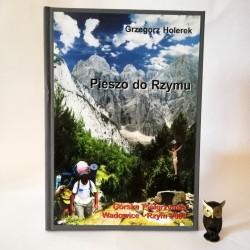 """Holerek G. """" Pieszo do Rzymu"""" Bielsko Biała 2001"""