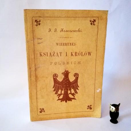 """Kraszewski J.I. Wizerunki Książąt i Królów Polskich"""" Reprint 1988"""