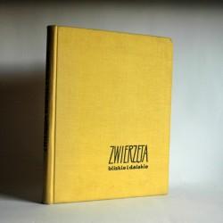 """Styczyński J., Żabiński J. """" Zwierzęta bliskie i dalekie"""" Warszawa 1958"""