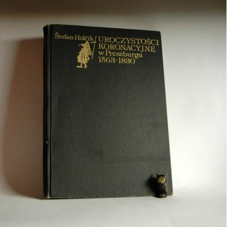"""Holcik S. """"Uroczystości Koronacyjne w Preszburgu 1563 -1830"""