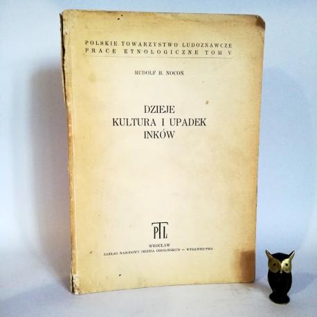 """Nocoń R.H. """"Dzieje Kultura i Upadek Inków"""" Wrocław 1958"""