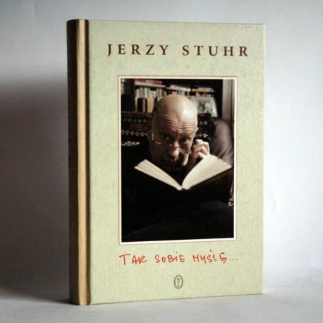 """Stuhr Jerzy """" Tak sobie myślę ..."""" 2012"""