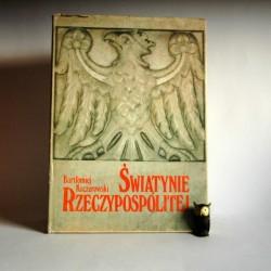 """Kaczorowski B. """" Świątynie Rzeczypospolitej"""" Kraków 1987"""