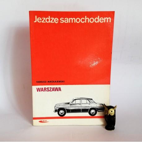 """Mikołajewski T. """" Jeżdżę samochodem Warszawa"""" Warszawa 1972"""