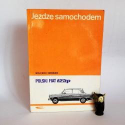 """Szenejko W. """" Jeżdżę samochodem Polski Fiat 125p"""" Warszawa 1972"""