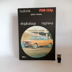 """Kowal J. """" Budowa Eksploatacja naprawa FSO 125p"""" Warszawa 1987"""