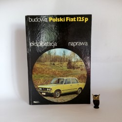 "Kowal J. "" Budowa Eksploatacja naprawa POLSKI FIAT 125p"" Warszawa 1980"