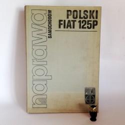 """Praca zbiorowa """" Naprawa samochodów Polski Fiat 125p"""" Warszawa 1972"""