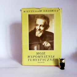 """Orłowicz M. """" Moje wspomnienia turystyczne"""" Warszawa 1970"""
