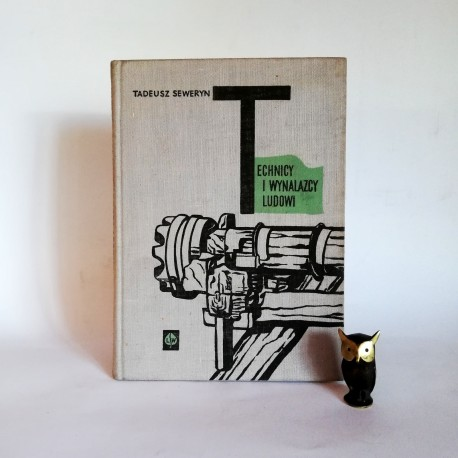 """Seweryn T. """" Technicy i wynalazcu ludowi"""" Warszawa 1961"""