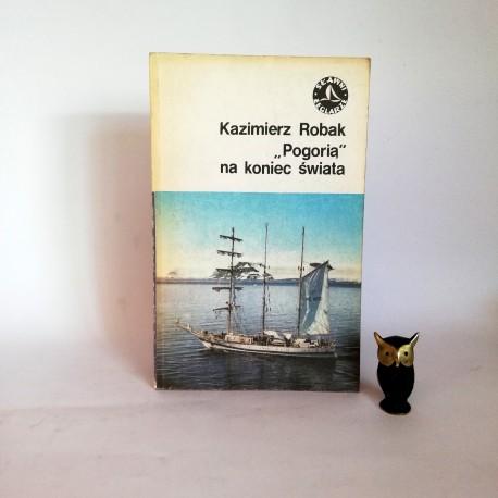 """Robak K . """"Pogorią na koniec świata"""" Gdańsk 1983"""