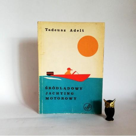 """Adelt T. """"Śródlądowy jachting motorowy"""" Warszawa 1978"""