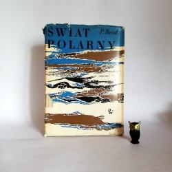 """Baird P. """"Świat Polarny"""" Warszawa 1967"""