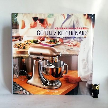 """Halsey K. """" Gotuj z KitchenAid - Książka kucharska"""" 2007"""