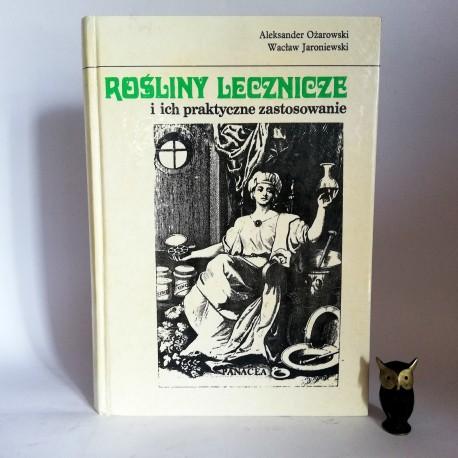 """Ożarowski A. Jaroniewski W. """"Rośliny lecznicze i ich praktyczne zastosowanie"""", Warszawa 1989"""