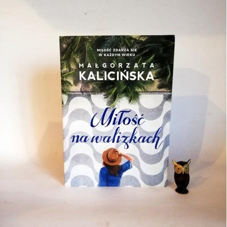 """Kalicińska M. """"Miłość na walizkach"""", Warszawa 2018"""