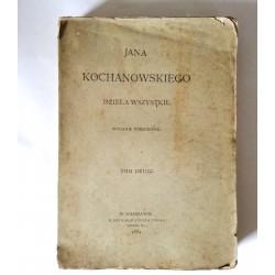 """""""Jana Kochanowskiego Dzieła Wszystkie """" TOM II Warszawa 1884"""