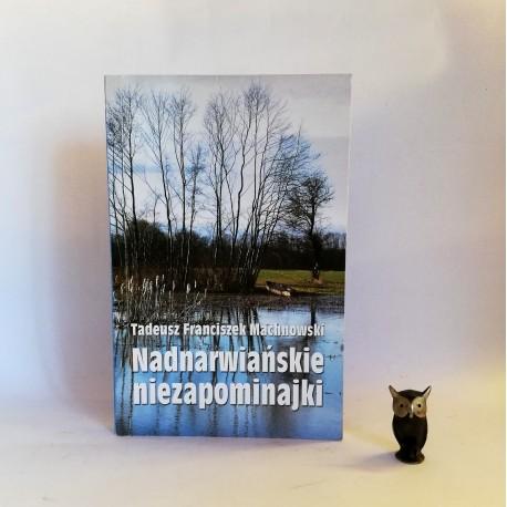"""Machnowski T."""" Nadnarwiańskie niezapominajki"""" dedykacja autora Ostrołęka 2003"""