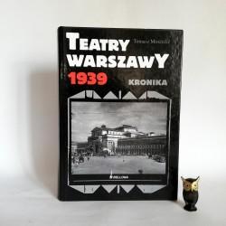 """Mościcki T. """" Teatry Warszawy 1939 - Kronika"""" Warszawa 2009"""
