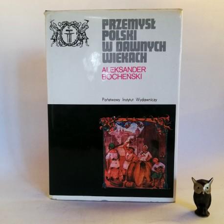 """Bocheński A. """" Przemysł Polski w dawnych wiekach"""" Warszawa 1984"""