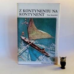 """Heyerdahl T. """"Z kontynentu na kontynent"""", Gdańsk 1983"""