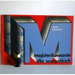 """Pietrzyk J. """"Majsterkowanie dla wszystkich"""" Warszawa 1978"""