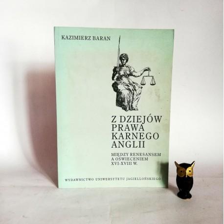 """Baran K. """" Z dziejów prawa karnego Anglii """" Kraków 1996"""