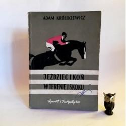 """Królikiewicz A. """" Jeździec i koń w terenie i skoku"""" Warszawa 1958"""