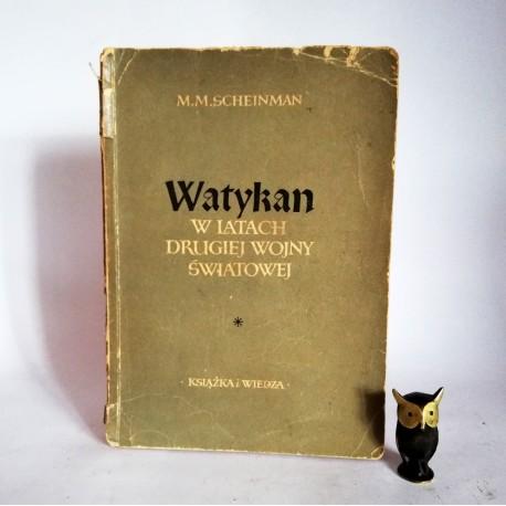 """Scheinman M.M. """" Watykan w latach drugiej wojny światowej"""" Warszawa 1953"""