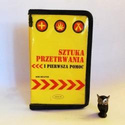 """Beattie R. """" Sztuka Przetrwania i Pierwsza Pomoc"""" Warszawa 2007"""
