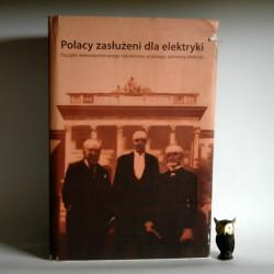 """""""Polacy zasłużeni dla elektryki"""" red. Jerzy Hickiewicz 2009"""