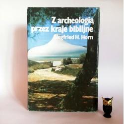 """Horn S.H. """" Z archeologią przez kraje biblijne"""" Warszawa 1987"""