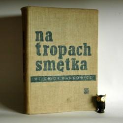 """Wańkowicz. M """" Na tropach smętka"""" Warszawa 1958"""