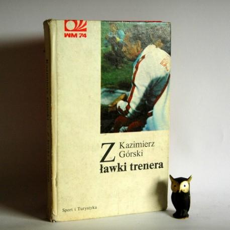 """Górski K. """" Z ławki trenera"""" Warszawa 1975"""