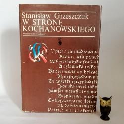 """Grzeszczuk S. """" W stronę Kochanowskiego"""" Katowice 1981"""