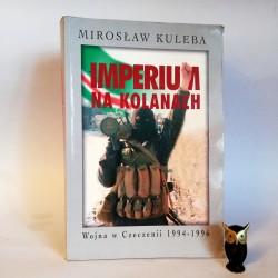 """Kuleba M. """"Imperium na kolanach. Wojna w Czeczeni 1994-1996"""", Warszawa 1998"""