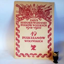 """Zawistowski D.J. """" Zarys Historji wojennej 19-go Pułku Ułanów Wołyńskich"""" Warszawa 1930"""