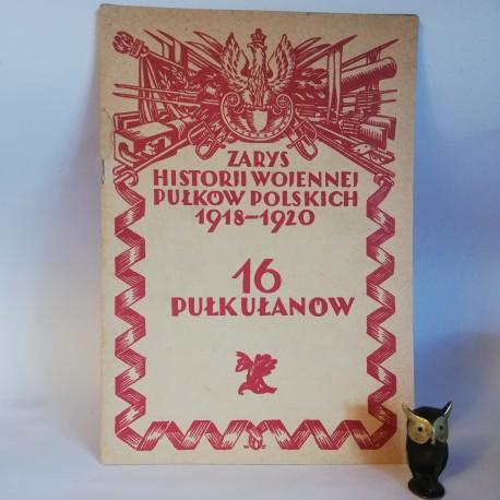 """Kosiarski K. """" Zarys Historji wojennej 16-go Pułku Ułanów """"Warszawa 1929"""
