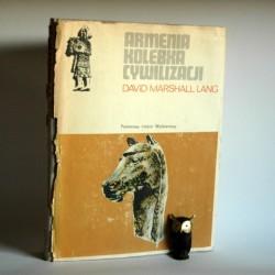 """Lang D.M. """" Armenia Kolebka Cywilizacji"""" Warszawa 1975"""