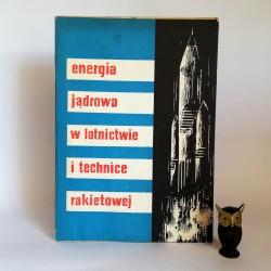 """Praca zbiorowa """" Energia jądrowa w lotnictwie i technice rakietowej"""" Warszawa 1961"""