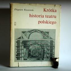 """Raszewski Z. """" Krótka historia teatru polskiego"""" Warszawa 1978"""