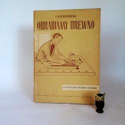 """Niebojewski J. """" Obrabiamy drewno """" Warszawa 1958"""
